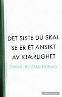 Det siste du skal se er et ansikt av kjærlighet av Eivind Hofstad Evjemo